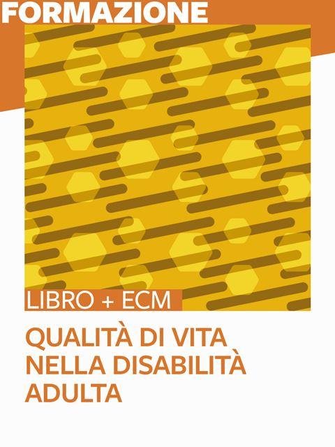 Qualità di vita nella disabilità adulta - 25 ECM - Formazione per docenti, educatori, assistenti sociali, psicologi - Erickson
