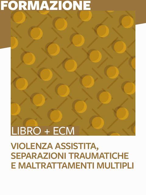 Violenza assistita, separazioni traumatiche e maltrattamenti multipli - 25 ECM - Tutela dei minori - Erickson