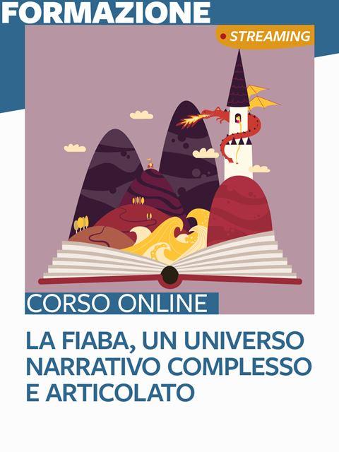 La fiaba, un universo narrativo complesso e articolato - Metodologie didattiche / educative - Erickson
