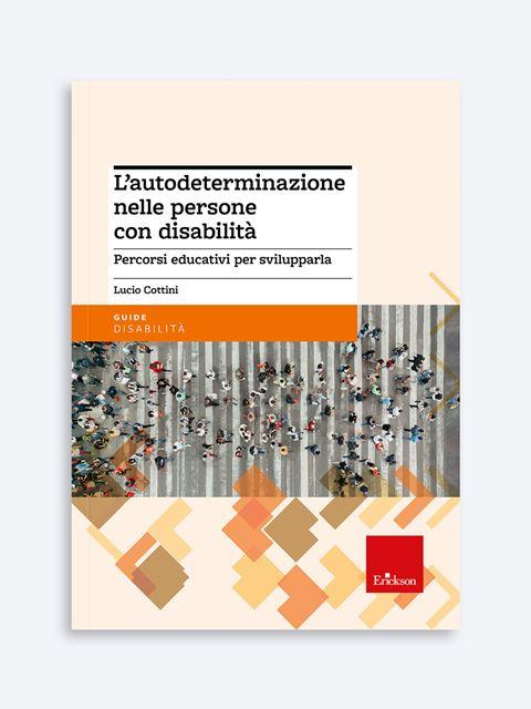 L'autodeterminazione nelle persone con disabilità - Libri e corsi sulla Disabilità in età adulta - Erickson