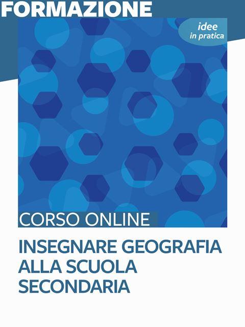Insegnare geografia alla scuola secondaria - Idee in pratica - Formazione per docenti, educatori, assistenti sociali, psicologi - Erickson