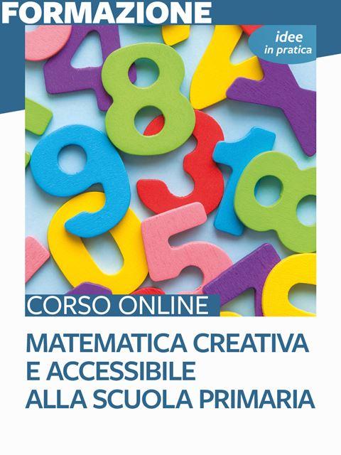Matematica creativa e accessibile alla scuola primaria – Idee in pratica - Matematica scienze e tecnologia - Erickson
