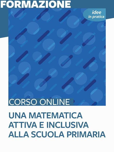 Una matematica attiva e inclusiva alla scuola primaria - Idee in pratica - Matematica scienze e tecnologia - Erickson