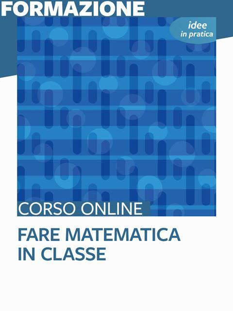 Fare matematica in classe - Idee in pratica - Matematica scienze e tecnologia - Erickson