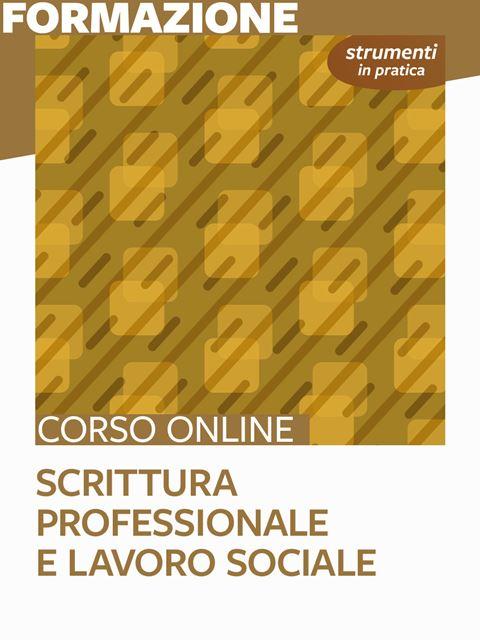 Scrittura professionale e lavoro sociale - Strumenti in pratica - Formazione per docenti, educatori, assistenti sociali, psicologi - Erickson