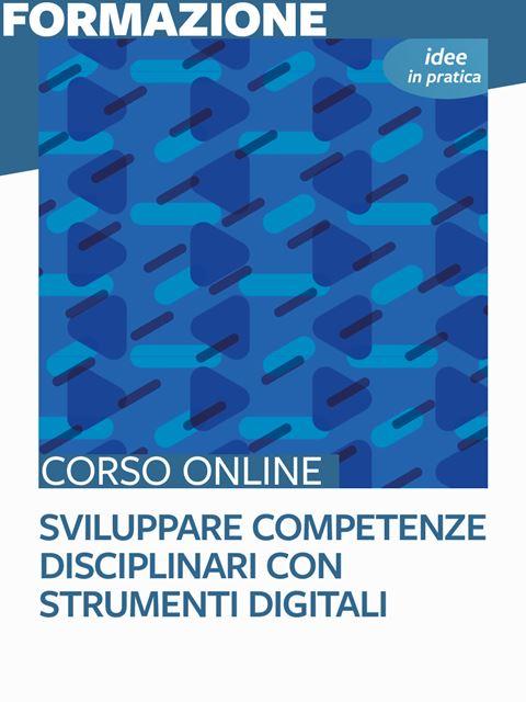 Sviluppare competenze disciplinari con strumenti digitali - Idee in pratica - Formazione per docenti, educatori, assistenti sociali, psicologi - Erickson