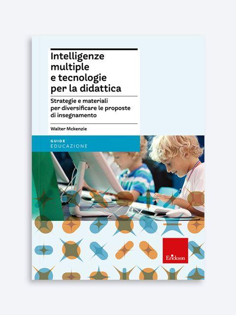 Intelligenze multiple e tecnologie per la didattica - Psicologia scolastica e dell'educazione - Erickson