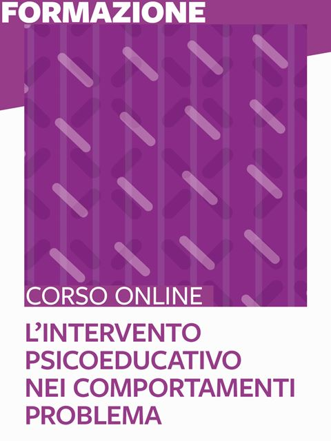 L'intervento psicoeducativo nei comportamenti problema - Formazione per docenti, educatori, assistenti sociali, psicologi - Erickson