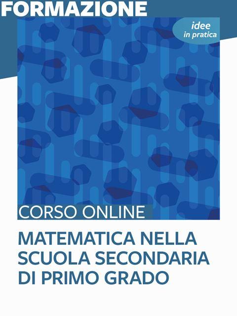 Matematica nella scuola secondaria di primo grado - Idee in pratica - Formazione per docenti, educatori, assistenti sociali, psicologi - Erickson