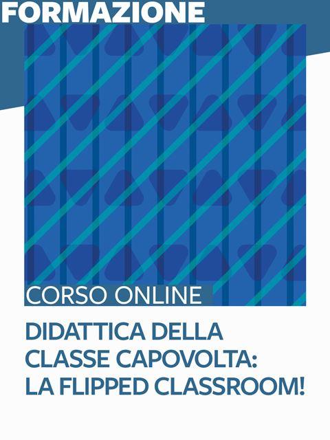 Didattica della classe capovolta: la Flipped Classroom! - Formazione per docenti, educatori, assistenti sociali, psicologi - Erickson