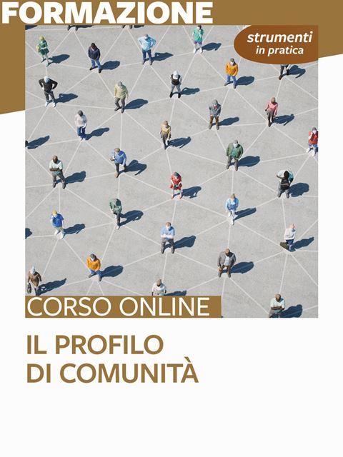 Il profilo di comunità - Strumenti in pratica - Strumenti per le professioni sociali e sanitarie - Erickson