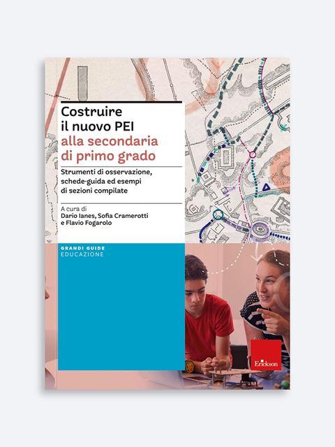 Costruire il nuovo PEI alla secondaria di primo grado - BES (Bisogni Educativi Speciali): libri, corsi e guide - Erickson