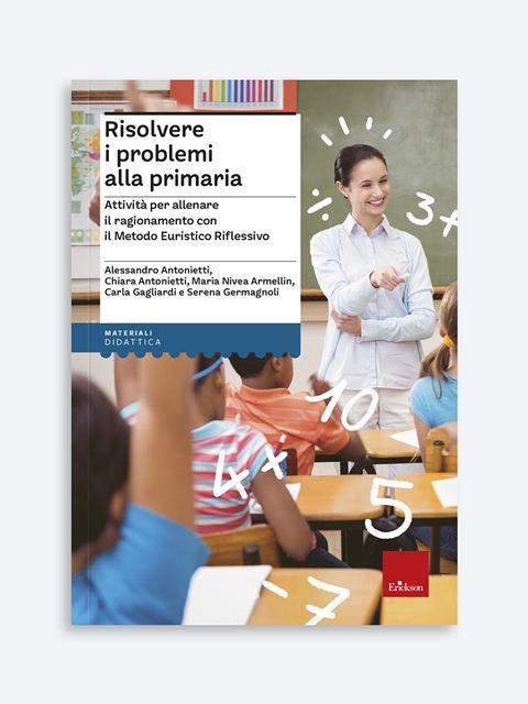 Risolvere i problemi alla primaria - Matematica scienze e tecnologia - Erickson