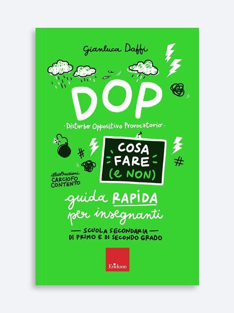 DOP Disturbo Oppositivo Provocatorio - Cosa fare (e non) - Libri di didattica, psicologia, temi sociali e narrativa - Erickson