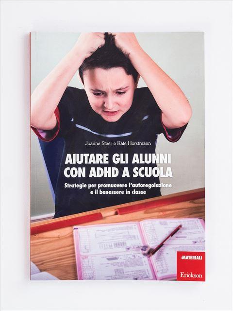 Aiutare gli alunni con ADHD a scuola - Alunni iperattivi in classe: come gestirli? - Erickson