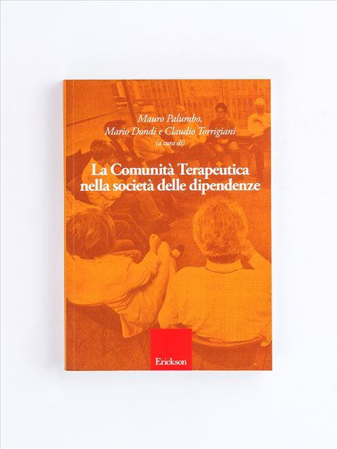 La Comunità Terapeutica nella società delle dipendenze - Libri di didattica, psicologia, temi sociali e narrativa - Erickson
