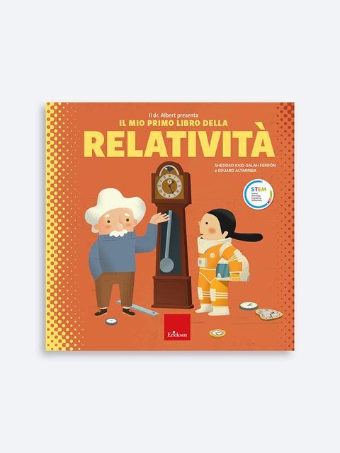 Il dr. Albert presenta «Il mio primo libro della relatività» - Libri di didattica, psicologia, temi sociali e narrativa - Erickson