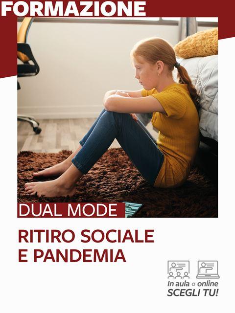 Ritiro sociale e pandemia - Formazione per docenti, educatori, assistenti sociali, psicologi - Erickson