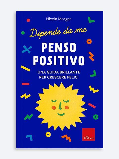 Penso positivo - Libri di didattica, psicologia, temi sociali e narrativa - Erickson
