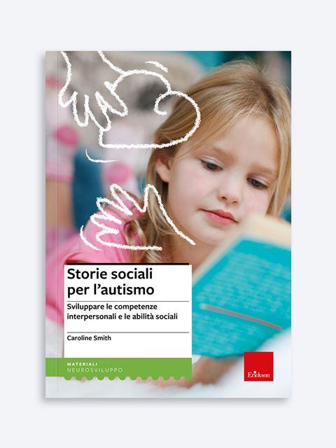 Storie sociali per l'autismo - Disturbi dello spettro autistico: libri, test, formazione - Erickson