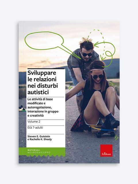 Sviluppare le relazioni nei disturbi autistici - Volume 2 - Disturbi dello spettro autistico: libri, test, formazione - Erickson