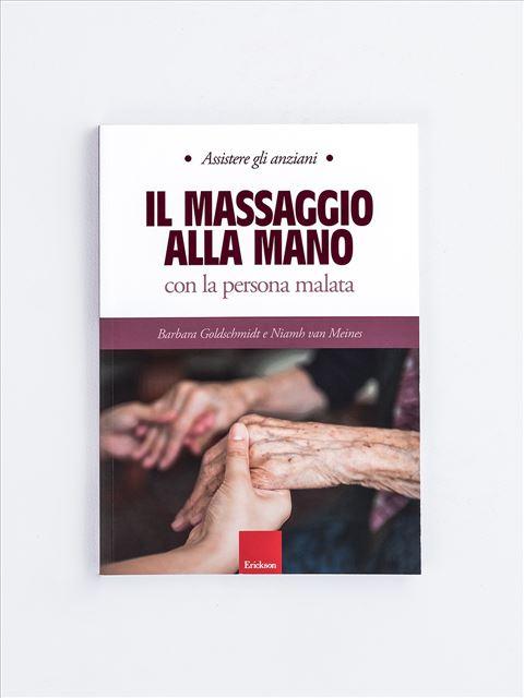 Assistere gli anziani - IL MASSAGGIO ALLA MANO - Libri su Anziani con Alzheimer e demenze - Erickson