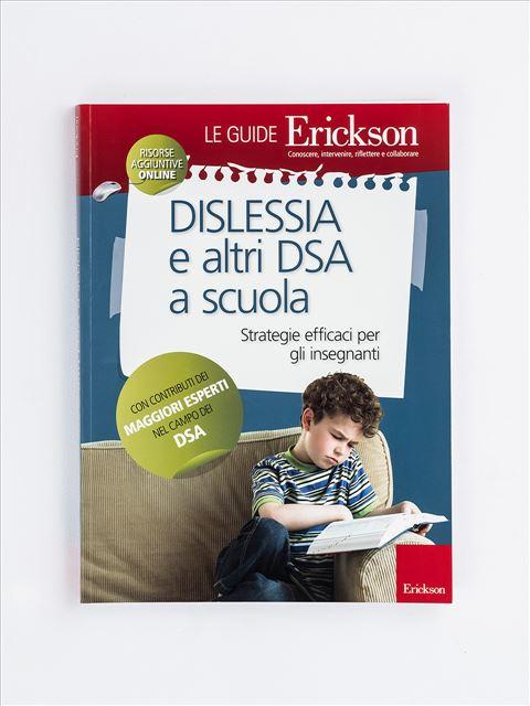 Dislessia e altri DSA a scuola - Libri sulla Dislessia in bambini, ragazzi e adulti - Erickson
