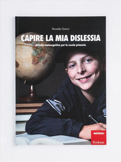 Capire la mia dislessia - didattica metacognitiva - Erickson