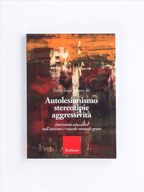 Autolesionismo stereotipie aggressività - Disabilità intellettiva - Erickson