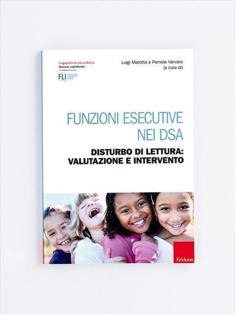 Funzioni esecutive nei DSA - Libri sulla Dislessia in bambini, ragazzi e adulti - Erickson