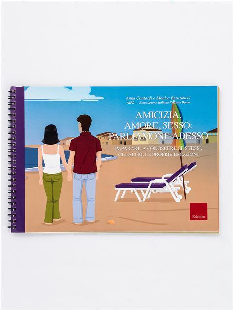 Amicizia, amore, sesso: parliamone adesso - Libri di didattica, psicologia, temi sociali e narrativa - Erickson