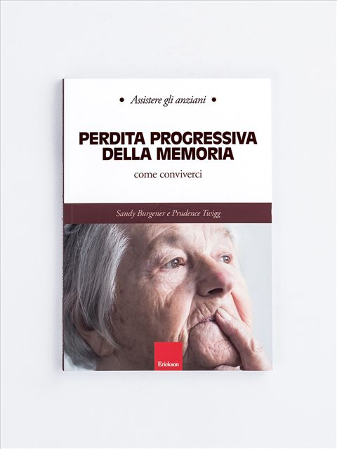 Assistere gli anziani - PERDITA PROGRESSIVA DELLA MEMORIA - Assistere gli anziani - IL PASTO - Libri - Erickson