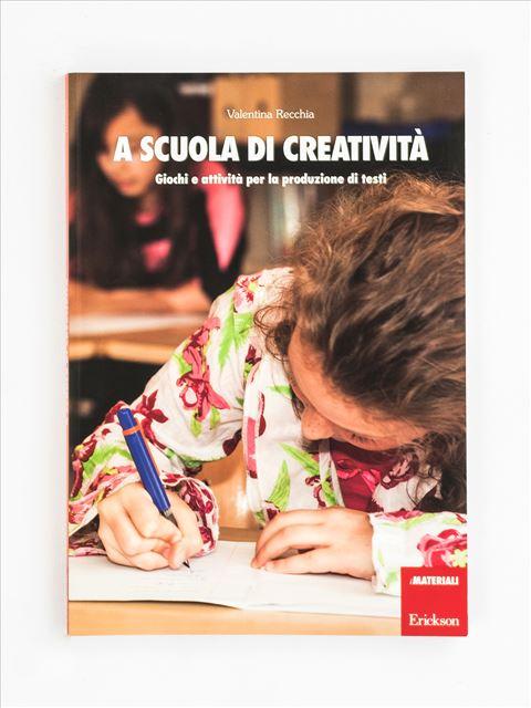A scuola di creatività - Produzione del testo e scrittura creativa - Erickson