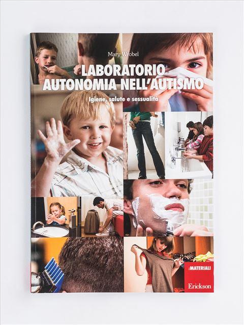 Laboratorio autonomia nell'autismo - Libri di didattica, psicologia, temi sociali e narrativa - Erickson