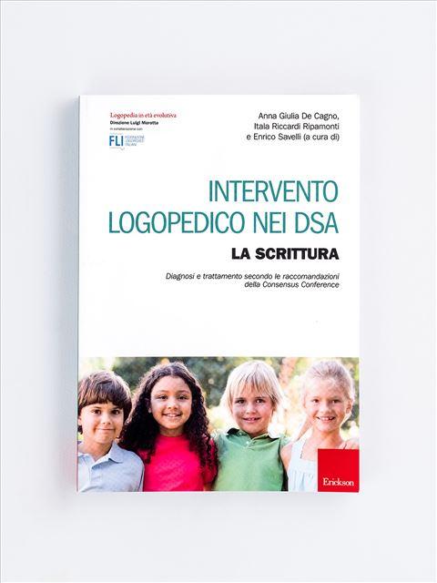 Intervento logopedico nei DSA - LA SCRITTURA - Metodologia e Linguaggio funzionale - Erickson