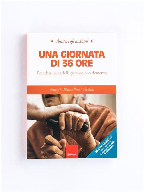 Assistere gli anziani - UNA GIORNATA DI 36 ORE - Libri su Anziani con Alzheimer e demenze - Erickson