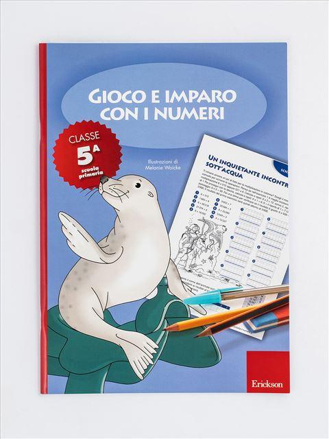 Gioco e imparo con i numeri - CLASSE QUINTA - Discalculia - Erickson