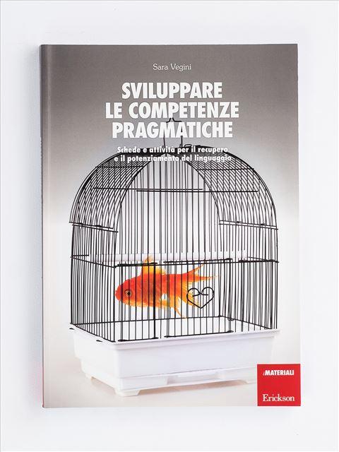 Sviluppare le competenze pragmatiche - Volume 1 - Libri di didattica, psicologia, temi sociali e narrativa - Erickson