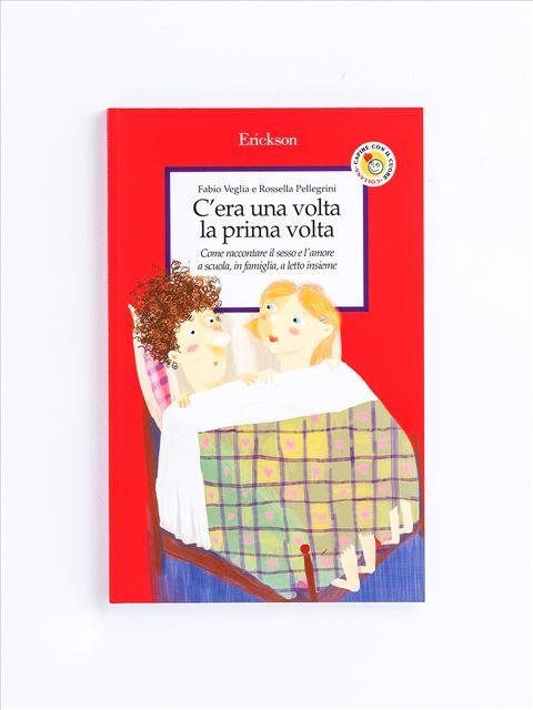 C'era una volta la prima volta - Libri - Erickson