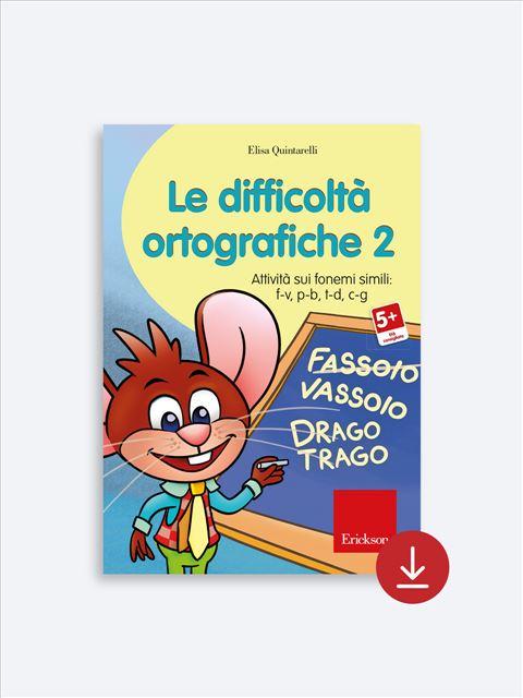 Le difficoltà ortografiche - Volume 2 - App e software per Scuola, Autismo, Dislessia e DSA - Erickson