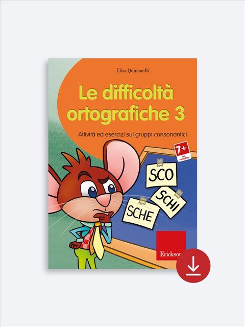 Le difficoltà ortografiche - Volume 3 - App e software per Scuola, Autismo, Dislessia e DSA - Erickson