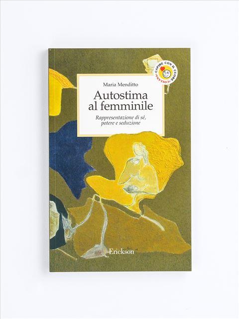 Autostima al femminile - Il bambino che sei stato - Libri - Erickson