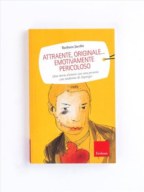 Attraente, originale... emotivamente pericoloso - Tutto quello che vorreste sapere sul SESSO - Libri - Erickson