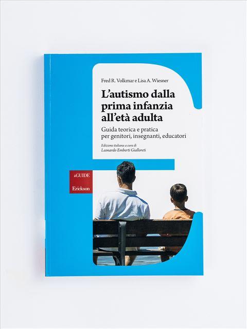 L'autismo dalla prima infanzia all'età adulta - Libri di didattica, psicologia, temi sociali e narrativa - Erickson