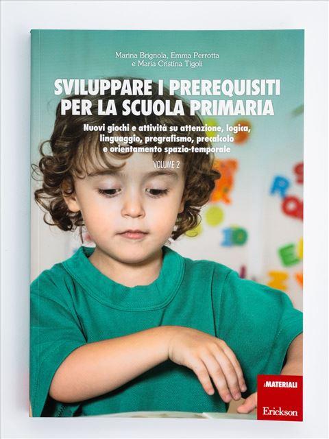 Sviluppare i prerequisiti per la scuola primaria - Volume 2 - Simpatici libri per il passaggio alla scuola primaria - Erickson