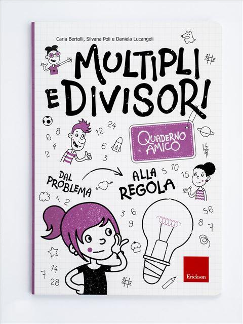Quaderno amico - Multipli e divisori - Matematica avanzata - Erickson