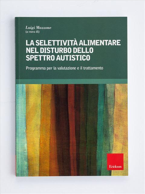 La selettività alimentare nel disturbo dello spettro autistico - Autismo e disabilità: libri, corsi di formazione e strumenti - Erickson