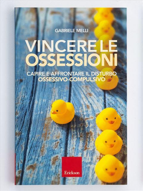 Vincere le ossessioni - Self-help: libri sull'auto aiuto - Erickson