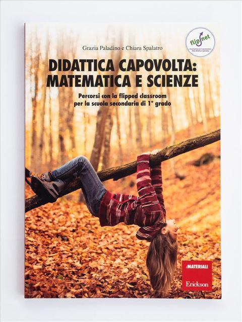 Didattica capovolta: Matematica e scienze - Matematica / Scienze / Fisica - Erickson