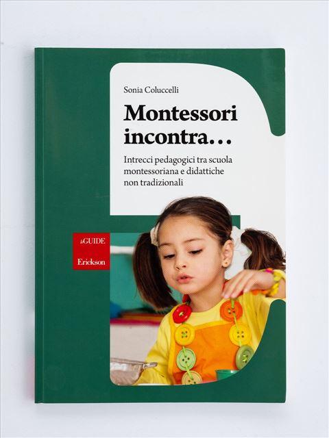 Montessori incontra... - Libri e eBook di Saggistica: novità e classici - Erickson
